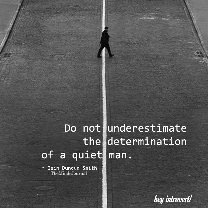 Do not underestimate the determination of a quiet man