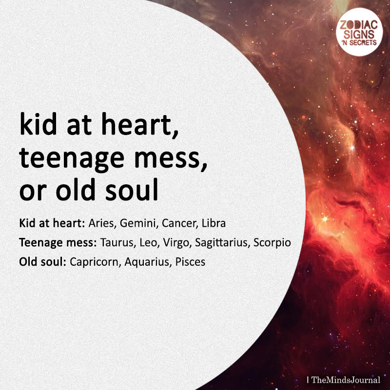 Signs As Kid At Heart, Teenage Mess, Or Old Soul