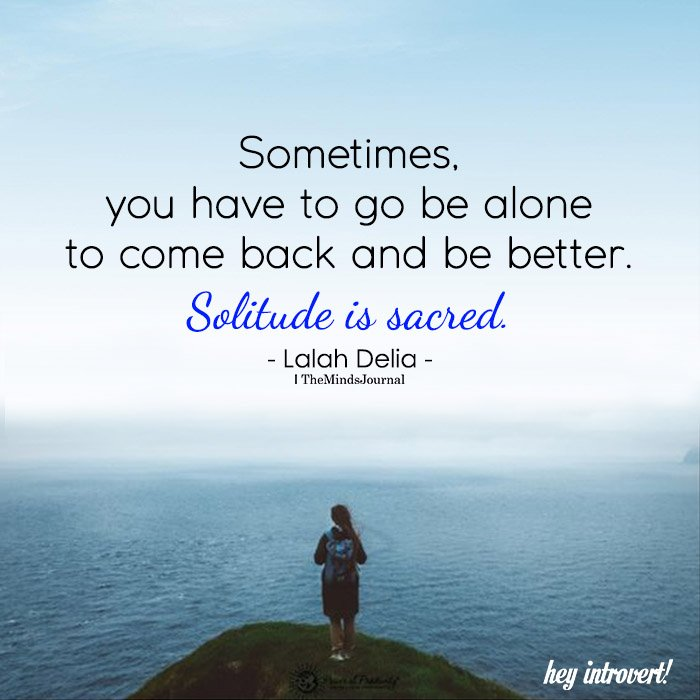 Sometimes, You Have To Go Be Alone