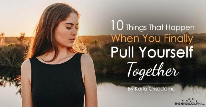 10 Things That Happen When You Finally Pull Yourself Together