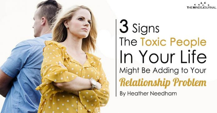 3 Signs The Toxic People In Your Life Might Actually Be Adding to Your Relationship Problems