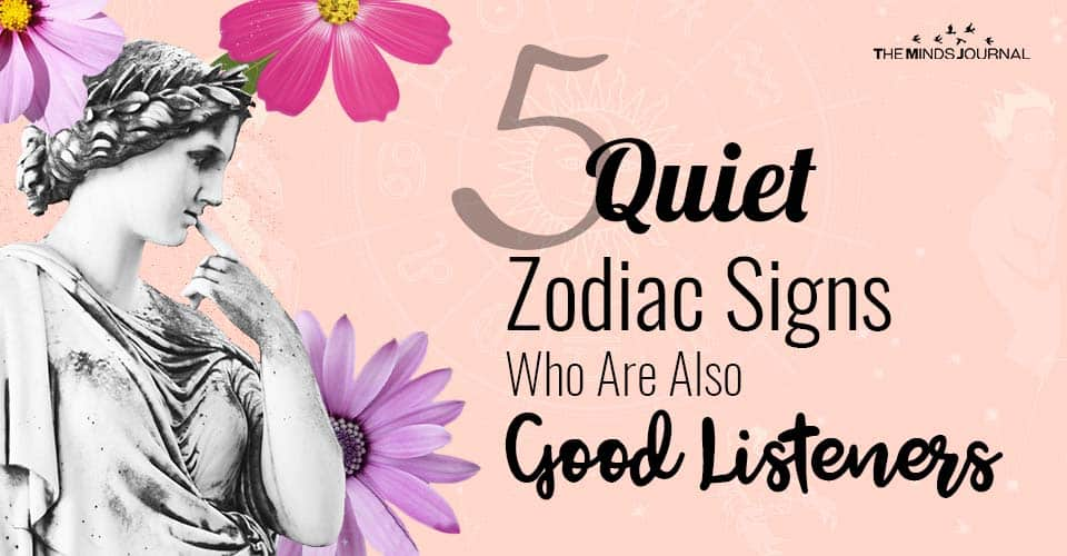 5 Quiet Zodiac Signs Who Are Also Good Listeners