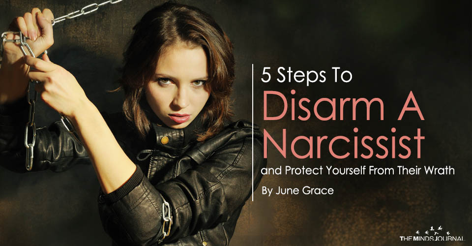 5 Steps To Disarm A Narcissist and Protect Yourself From Their Wrath
