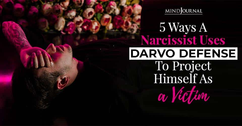 5 Ways A Narcissist Uses DARVO Defense To Project Himself As A Victim