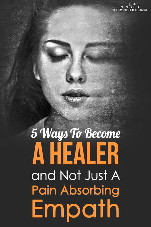 5 Ways To Become A Healer and Not Just A Pain Absorbing Empath