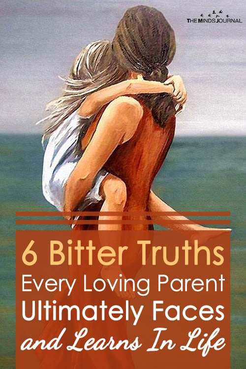 6 Bitter Truths Every Loving Parent Ultimately Faces and Learns In Life