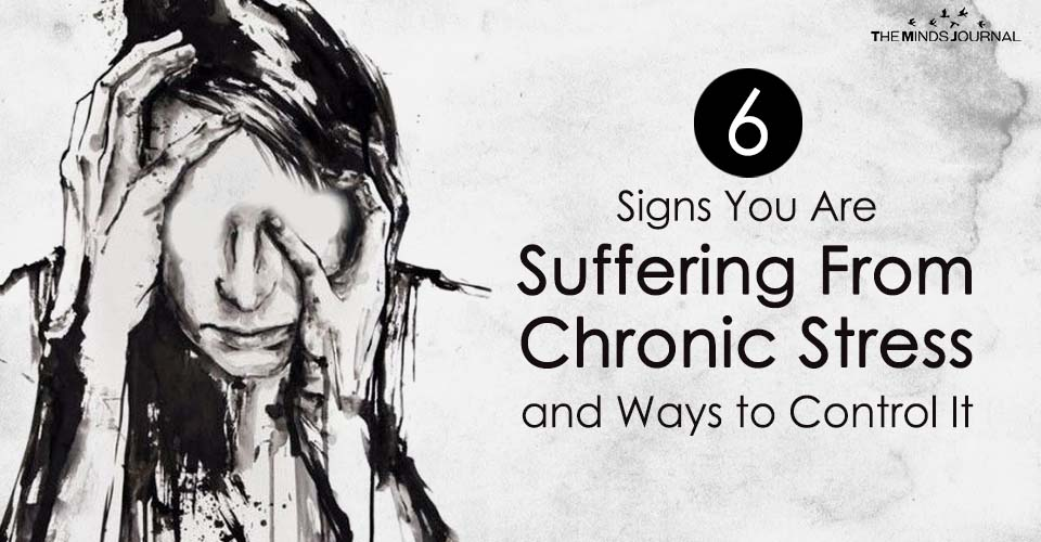 6 Signs You Are Suffering From Chronic Stress and Ways to Control It