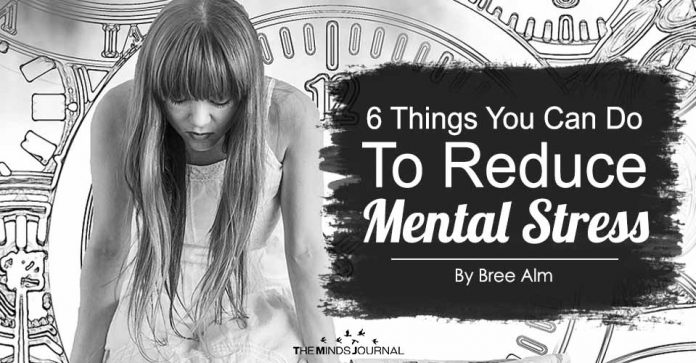 6 Things You Can Do To Reduce Mental Stress