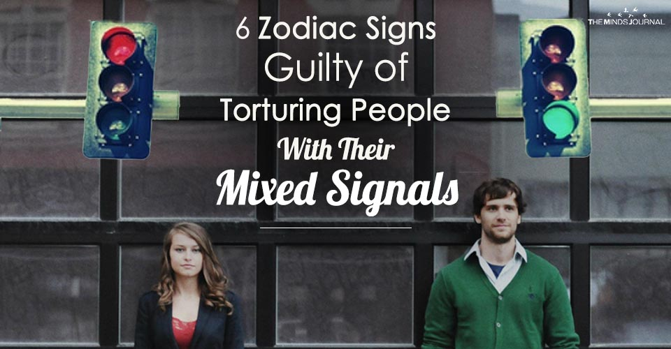 6 Zodiac Signs Guilty of Torturing People With Their Mixed Signals