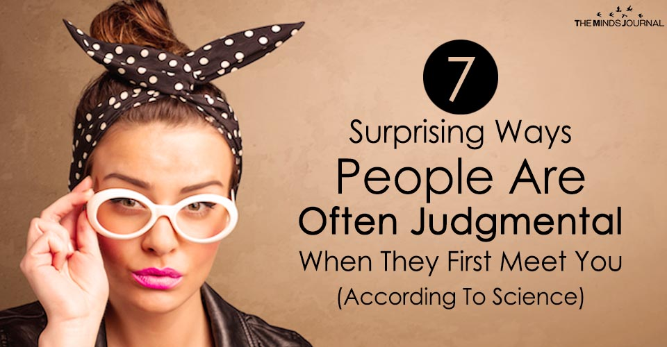 7 Surprising Ways People Are Often Judgmental When They First Meet You (According To Science)