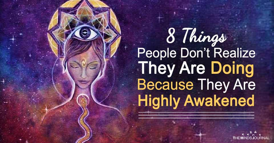 8 Things People Don't Realize They Are Doing Because They Are Highly Awakened