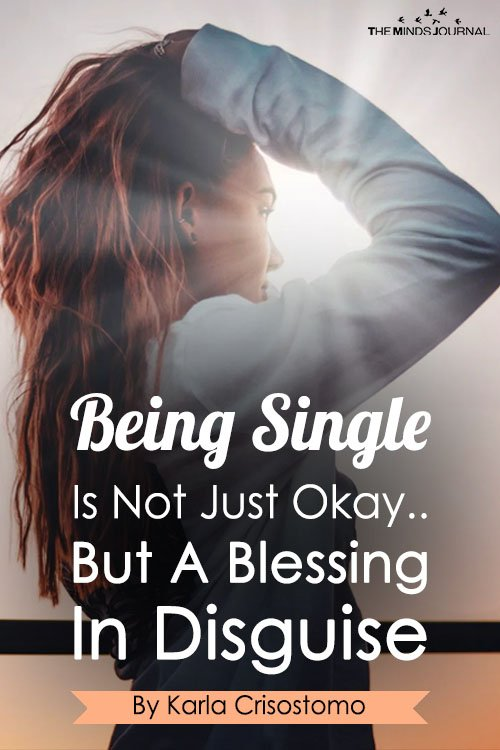 Being Single Is Not Just Okay But A Blessing In Disguise