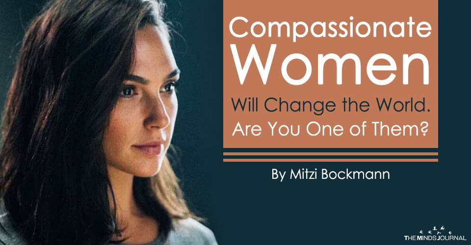 Compassionate Women Will Change the World. Are You One of Them