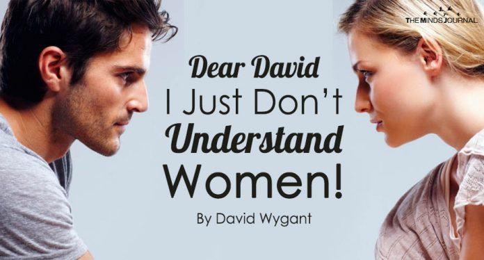 Dear David – I Just Don't Understand Women!