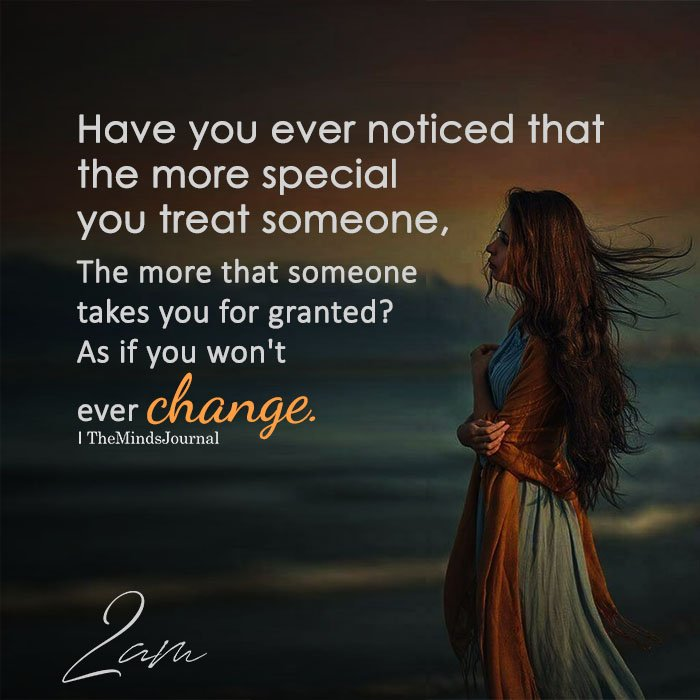 Have you ever noticed that the more special you treat someone
