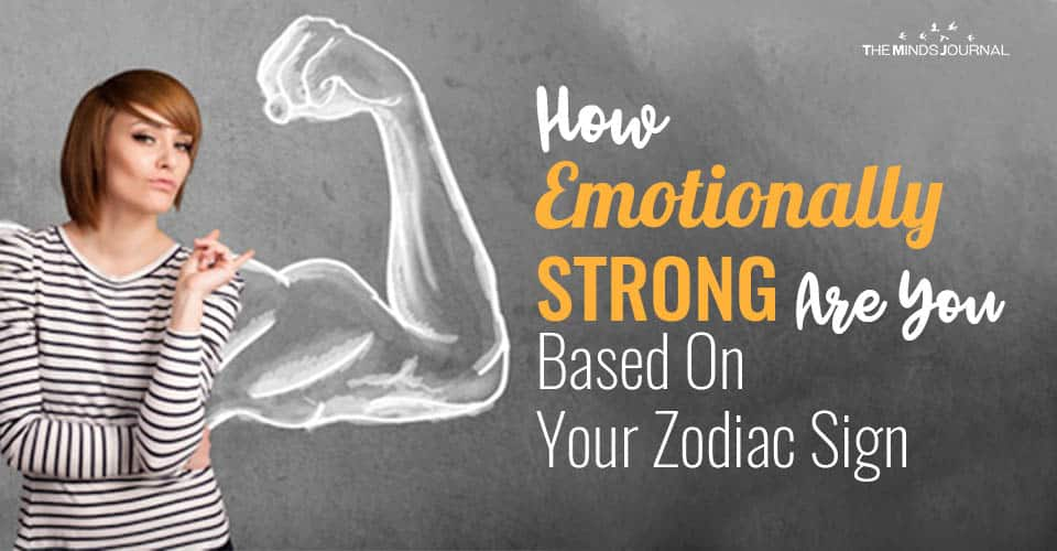How Emotionally Strong Are You Based On Your Zodiac Sign