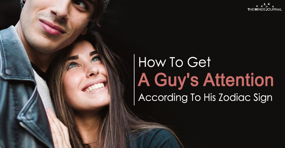 How To Get A Guy's Attention According To His Zodiac Sign