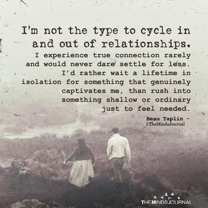 I'm Not The Type To Cycle In And Out Of Relationships