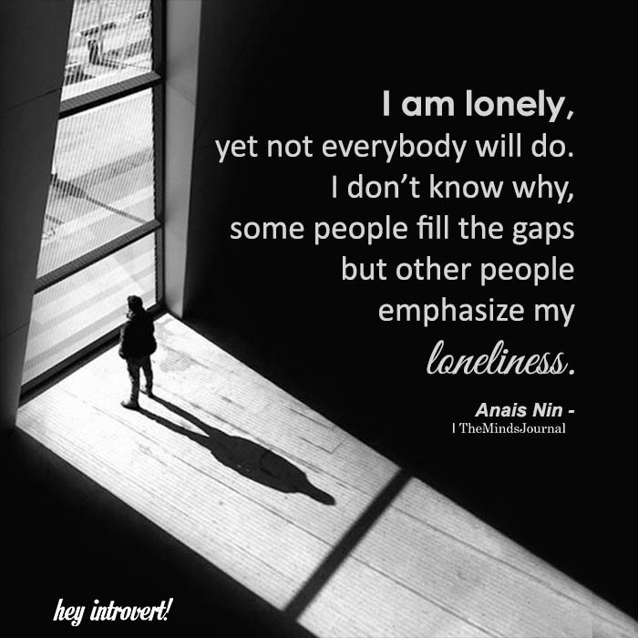 I Am Lonely, Yet Not Everybody Will Do