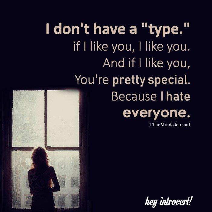 """I Don't Have A """"type."""" If I Like You, I Like You"""
