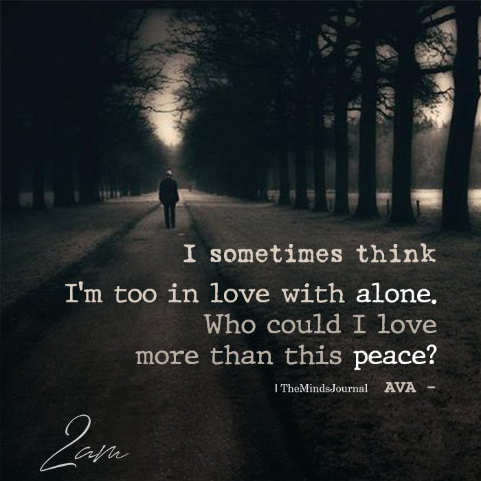 I Sometimes Think I'm Too In Love With Alone