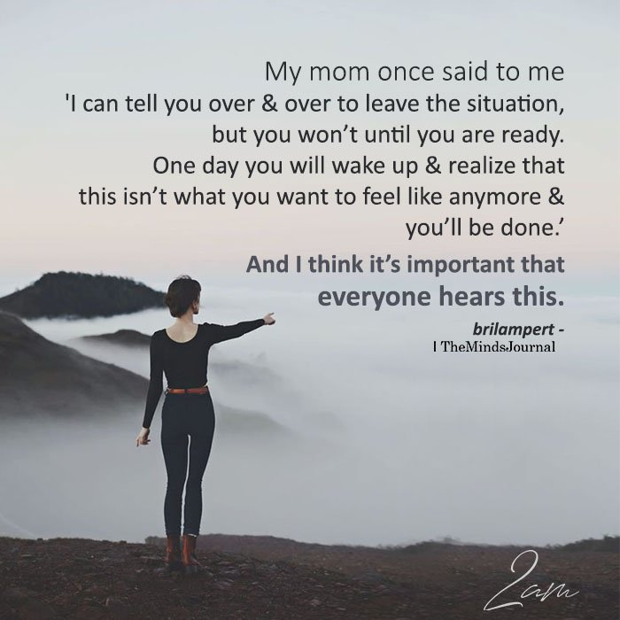 My Mom Once Said To Me 'I Can Tell You Over & Over To Leave The Situation