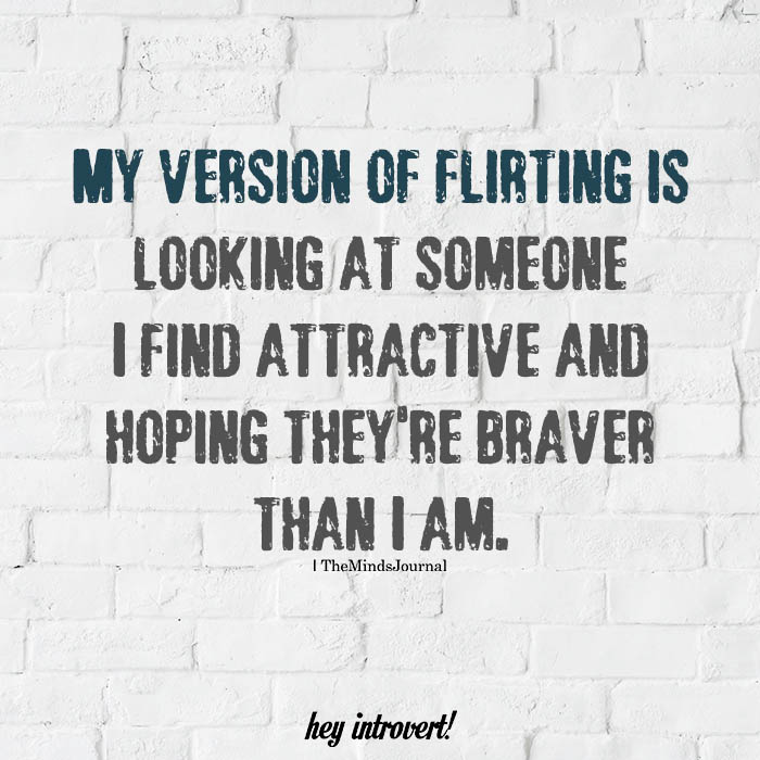 My version of flirting is looking at someone