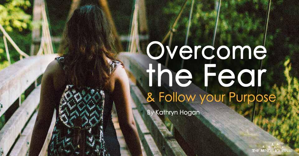 Overcome the Fear Follow your Purpose