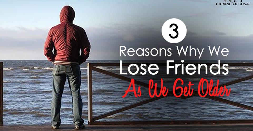 Reasons Why We Lose Friends as We Get Older