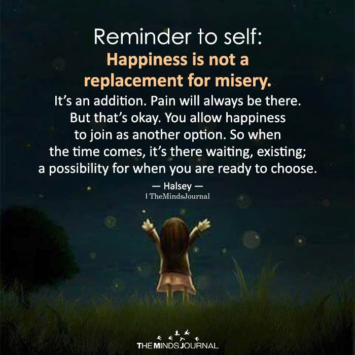 Reminder to self happiness is not a replacement for misery