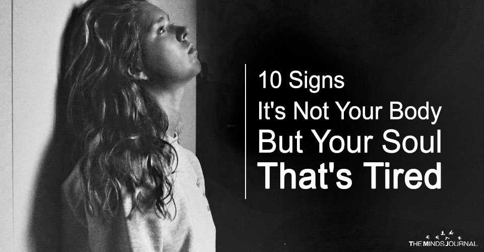 Signs It's Not Your Body But Your Soul That's Tired
