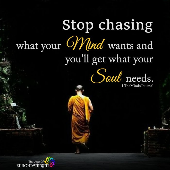 Stop chasing what your mind wants