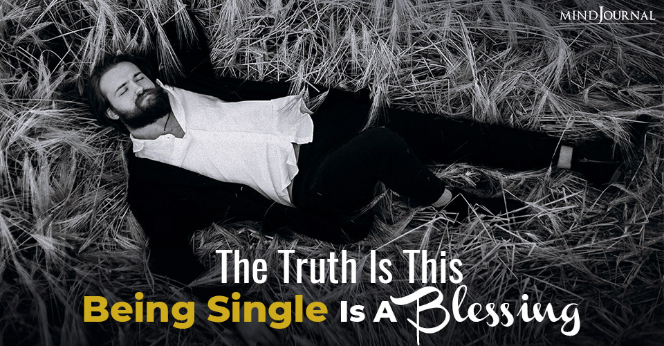 The Truth Is This Being Single Is A Blessing
