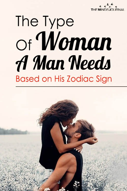 The Type Of Woman A Man Needs Based on His Zodiac Sign