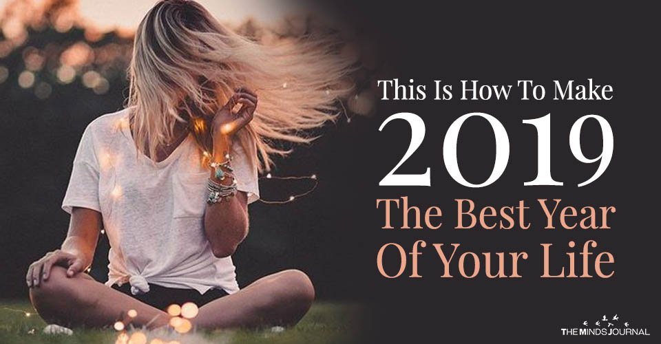 This Is How To Make 2019 The Best Year Of Your Life