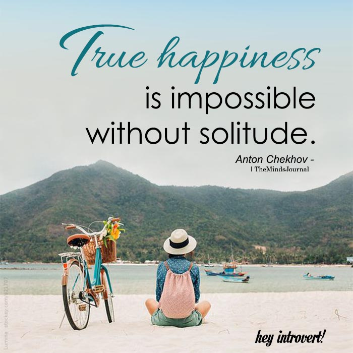 True Happiness Is Impossible Without Solitude
