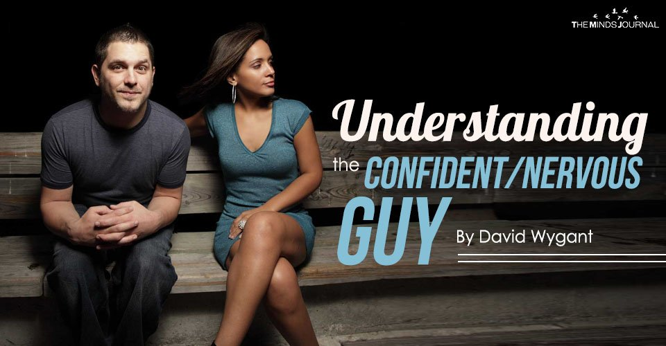 Understanding the Confident/Nervous Guy