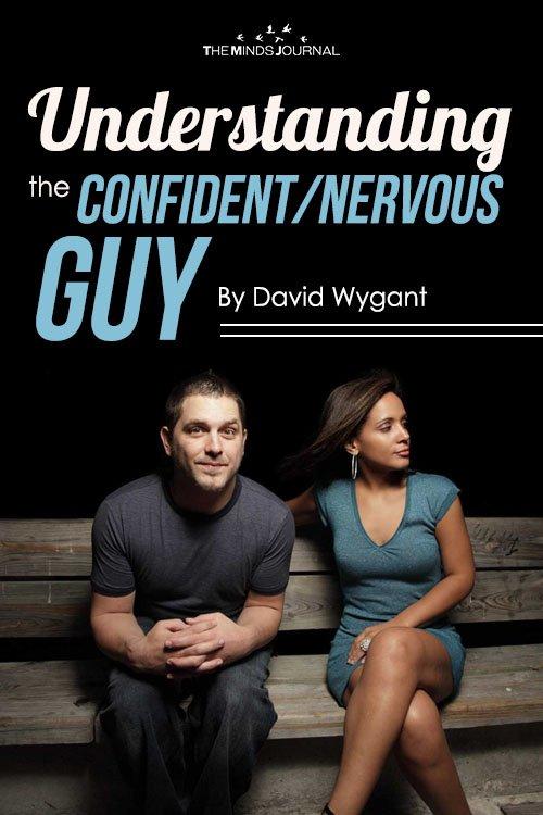 Understanding the ConfidentNervous Guy