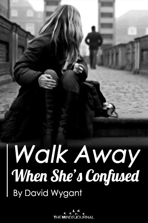 Walk Away When She's Confused
