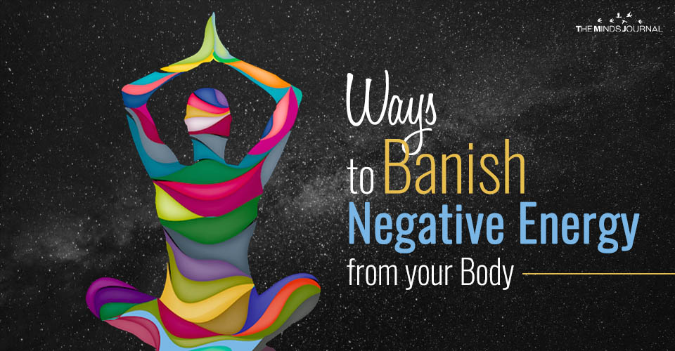 Ways to Banish Negative Energy from your Body