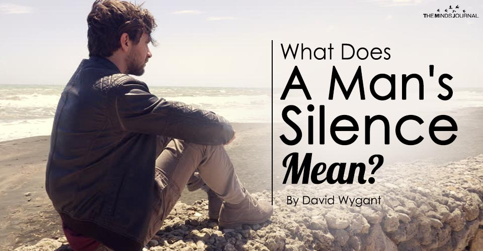 What Does A Man's Silence Mean?
