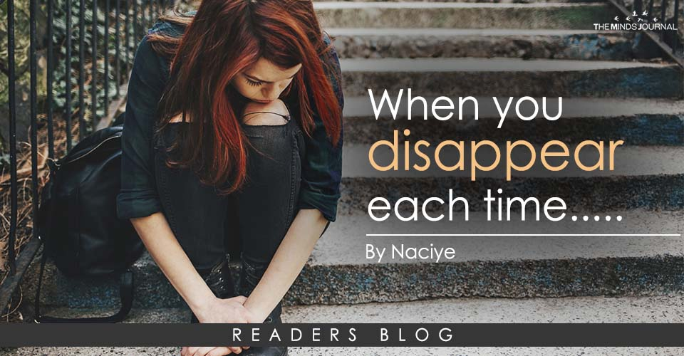 When you disappear each time…..