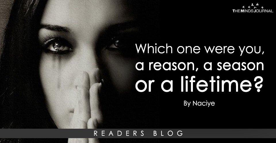 Which one were you, a reason, a season or a lifetime?