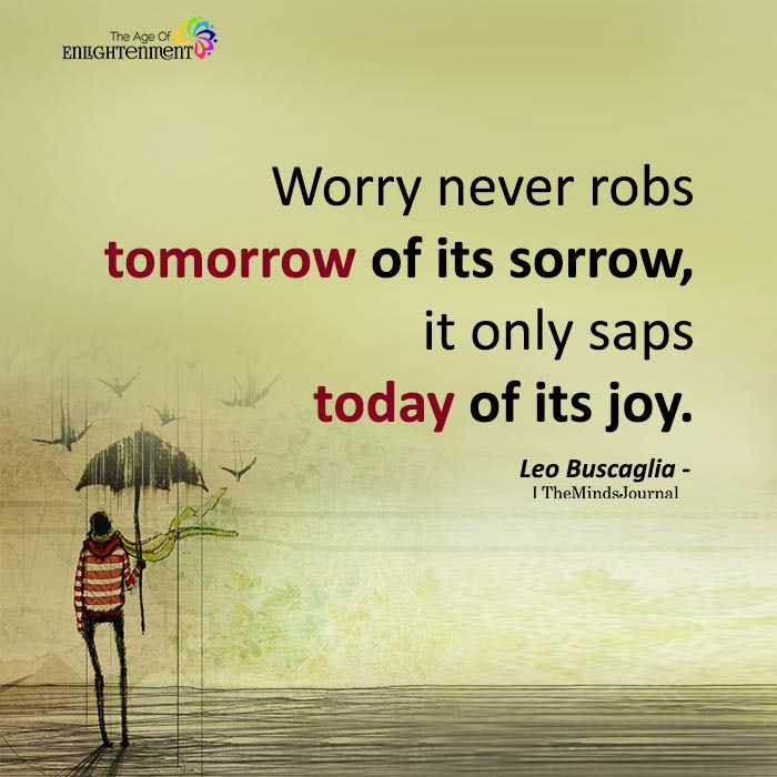 Worry Never Robs Tomorrow Of Its Sorrow