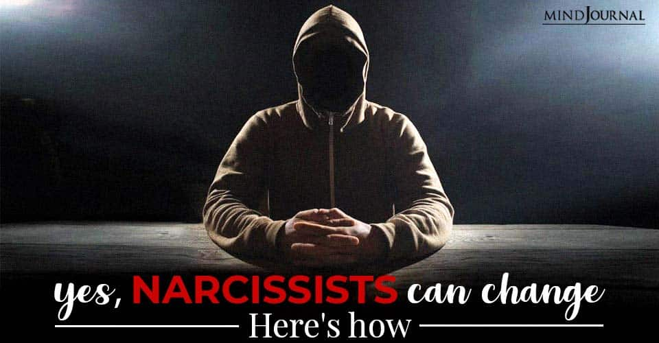 Yes, Narcissists Can Change Here's How