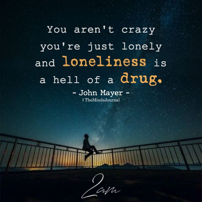 You Aren't Crazy You're Just Lonely