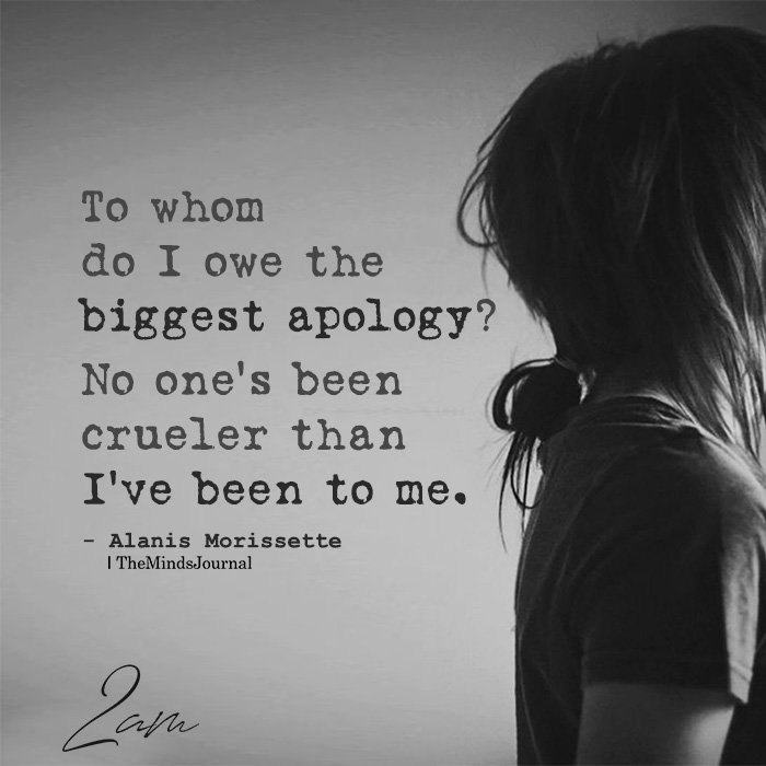 To whom do I owe the biggest apology