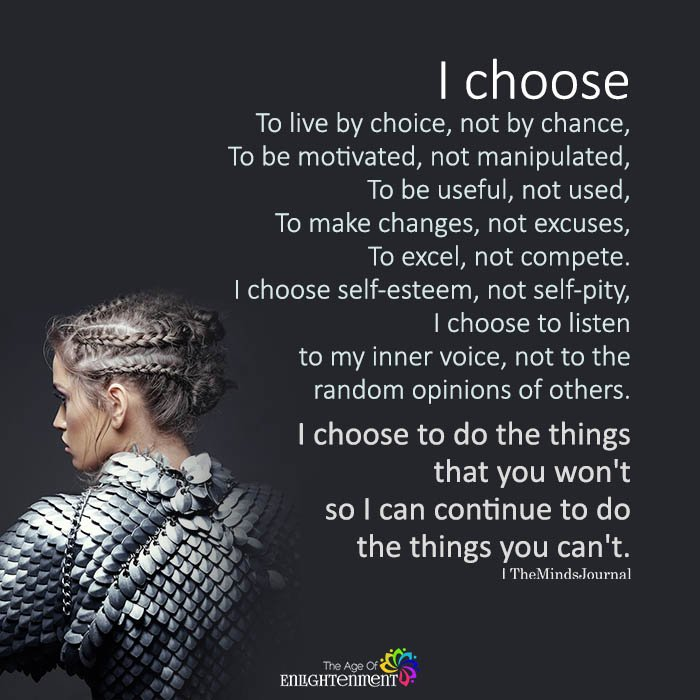 I Choose To Live By Choice, Not By Chance