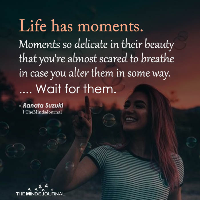 Life Has Moments