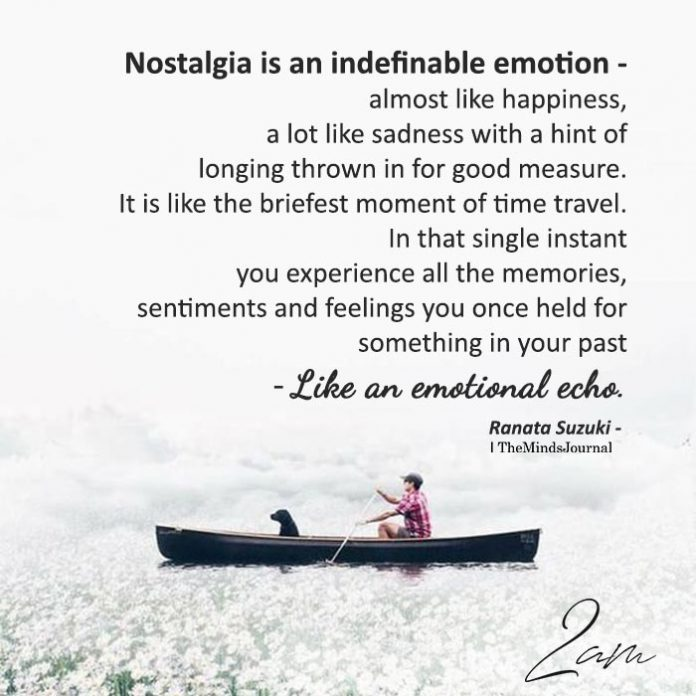 Nostalgia Is An Indefinable Emotion